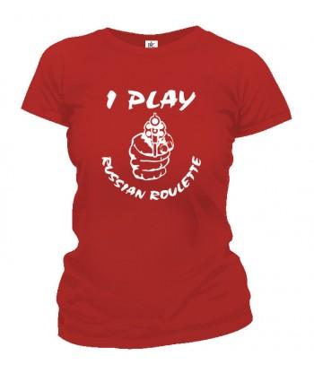 Tričko dámske - I Play Russian Roulette