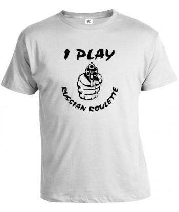 Tričko pánske - I Play Russian Roulette