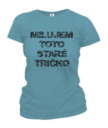 Tričko dámske - Milujem Toto Staré Tričko